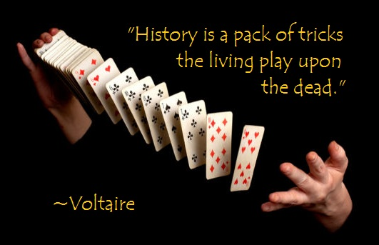 "Quote from Voltaire: ""History is a pack of tricks the living play upon the dead."""